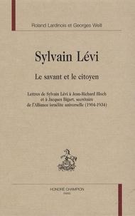 Sylvain Lévi - Le savant et le citoyen - Lettres de Sylvain Lévi à Jean-Richard Bloch et à Jacques Bigart, secrétaire de l'Alliance israélite universelle, 1904-1934.