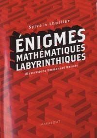 Sylvain Lhuillier - Enigmes Mathématiques Labyrinthiques.