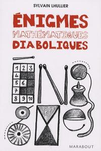 Sylvain Lhullier - Enigmes mathématiques diaboliques - 65 Enigmes pour faire travailler sa tête !.