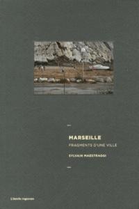 Sylvain Maestraggi - Marseille, fragments d'une ville.