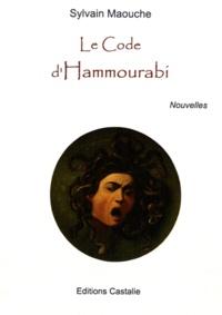 Sylvain Maouche - Le Code d'Hammourabi.