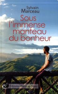 Sylvain Marceau - Sous l'immense manteau du bonheur.