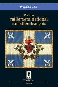 Sylvain Marcoux - Pour un ralliement national canadien-français.