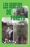 Sylvain Martin et Pierre M. Gay - Semeurs de forêts (Les).