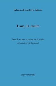 Sylvain Massé et Ludovic Massé - Lam, la truite - Livre de nature et poème de la rivière.