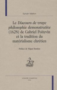 Sylvain Matton - Le discours de vraye philosophie démonstrative (1628) de Gabriel Poitevin et la tradition du matérialisme chrétien.