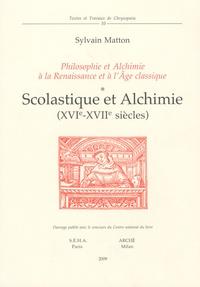 Sylvain Matton - Philosophie et alchimie à la Renaissance et à l'Age classique - Tome 1, Scolastique et Alchimie (XVIe-XVIIe siècles).