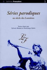 Sylvain Menant et Dominique Quero - Séries parodiques au siècle des Lumières.