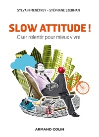 Sylvain Menetrey et Stéphane Szerman - Slow attitude ! - Oser ralentir pour mieux vivre.