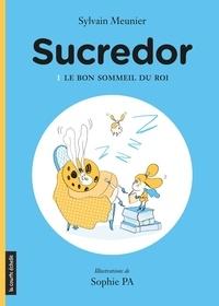 Sylvain Meunier et Sophie Pa - Sucredor  : Le bon sommeil du roi - Sucredor, tome 1.
