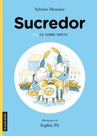 Sylvain Meunier et Sophie Pa - Sucredor  : Le gobe-mots - Sucredor, tome 3.