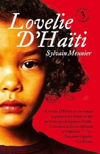 Sylvain Meunier - Lovelie d'Haïti  : Coffret numérique 3 romans - Tome 1 ; Tome 2, Le temps des déchirures ; Tome 3, La saisons des trahisons.