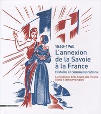 Sylvain Milbach - L'annexion de la Savoie à la France - Histoire et commémorations (1860-1960).