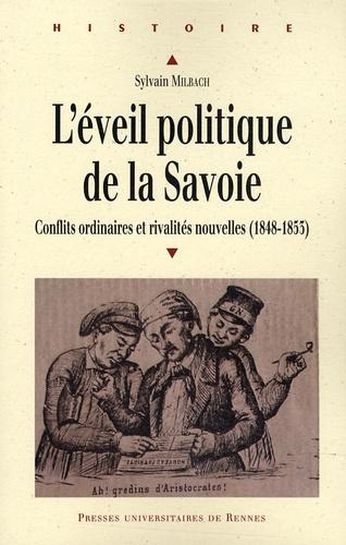 Sylvain Milbach - L'éveil politique de la Savoie (1848-1853) - Conflits ordinaires et rivalités nouvelles.