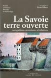 Sylvain Milbach - La Savoie, terre ouverte - Occupations, annexions, révolutions XVI-XIXe siècle.