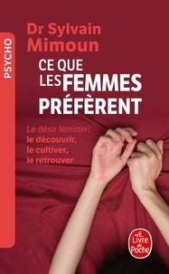 Sylvain Mimoun - Ce que les femmes préfèrent - Le désir féminin : le découvrir, le cultiver, le retrouver.