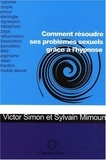 Sylvain Mimoun et Victor Simon - Comment résoudre ses problèmes sexuels grâce à l'hypnose.