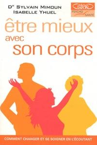 Sylvain Mimoun et Isabelle Yhuel - Etre mieux avec son corps - Comment changer et se soigner en l'écoutant.