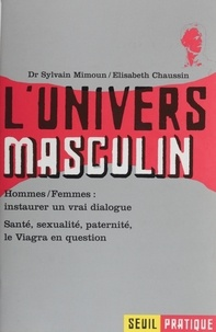 Sylvain Mimoun - L'UNIVERS MASCULIN. - Santé, sexualité, paternité, le Viagra en question.