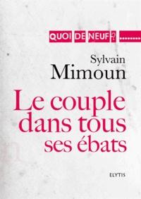 Sylvain Mimoun - Le couple dans tous ses ébats.