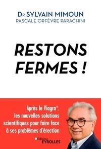 Sylvain Mimoun et Pascale Orfèvre Parachini - Restons fermes ! - Après le Viagra®, les nouvelles solutions scientifiques pour faire face à ses problèmes d'érection.