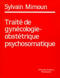 Sylvain Mimoun - Traité de gynécologie-obstétrique psychosomatique.