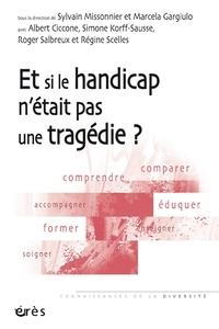 Sylvain Missonnier et Marcela Gargiulo - Et si le handicap n'était pas une tragédie ?.