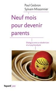 Sylvain Missonnier et Paul Cesbron - Neuf mois pour devenir parents - Dialogue entre un obstéticien et un psychanalyste.