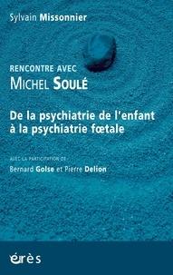 Sylvain Missonnier - Rencontre avec Michel Soulé - De la psychiatrie de l'enfant à la psychiatrie foetale.