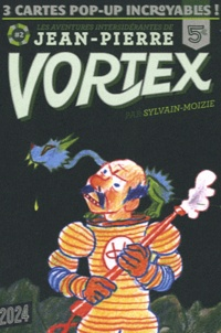 Sylvain Moizie - Les aventures intersidérantes de Jean-Pierre Vortex Tome 2 : 3 cartes pop-up incroyables !.