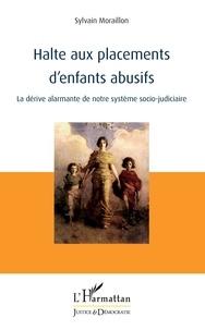 Sylvain Moraillon - Halte aux placements d'enfants abusifs - La dérive alarmante de notre système socio-judiciaire.