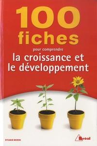 Sylvain Morin - 100 fiches pour comprendre la croissance et le développement.