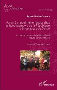 Sylvain Musinde Sangwa - Parenté et patrimoine foncier chez les Bena Mambwe de la République démocratique du Congo - La réappropriation de la dépouille de l'épouse par son linage.