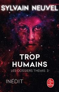 Sylvain Neuvel - Trop humains (Les Dossiers Thémis, Tome 3).