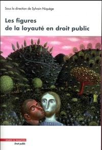 Sylvain Niquège - Les figures de la loyauté en droit public.