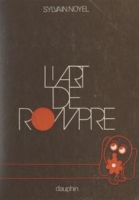 Sylvain Noyel - L'art de rompre.