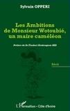 Sylvain Opperi - Les ambitions de monsieur Wotoubié, un maire caméléon.