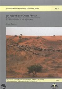 Sylvain Ozainne - Un néolithique ouest-africain - Cadre chrono-culturel, économique et environnemental de l'Holocène récent en pays dogon (Mali).