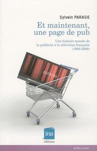 Sylvain Parasie - Et maintenant, une page de pub ! - Une histoire morale de la publicité à la télévision française (1968-2008).
