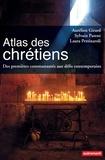 Sylvain Parent - Atlas des chrétiens - Des premières communautés aux défis contemporains.