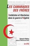 Sylvain Pattieu et Mohammed Harbi - Les camarades des frères - Trotskistes et libertaires dans la guerre d'Algérie.