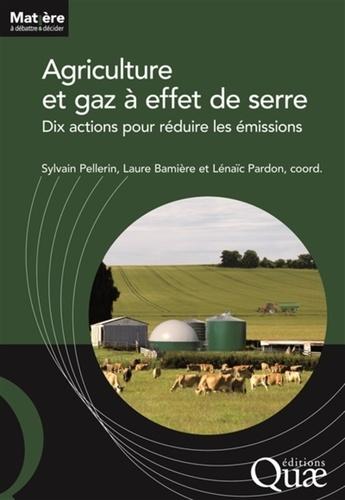 Agriculture et gaz à effet de serre. Dix actions pour réduire les émissions