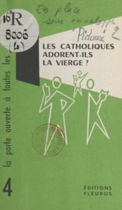 Sylvain Pidoux de La Maduère - Les catholiques adorent-ils la Vierge ?.