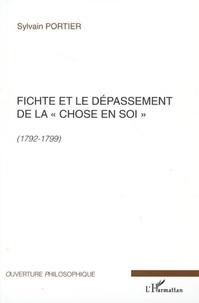 Sylvain Portier - Fichte et le dépassement de la chose en soi 1792-1799.