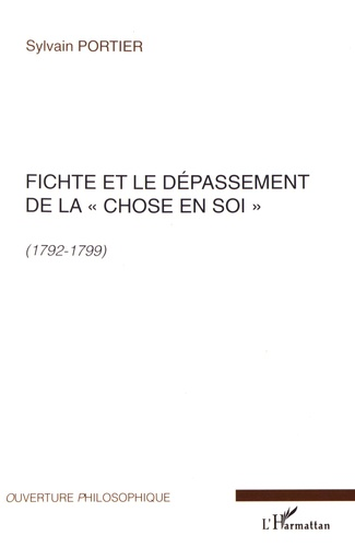"""Sylvain Portier - Fichte et le dépassement de la """"chose en soi"""" (1792-1799)."""