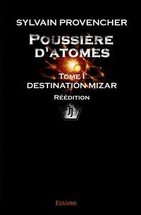 Sylvain Provencher - Poussière d'atomes - Destination Mizar.