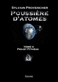 Sylvain Provencher - Poussière d'atomes - Tome II, Projet Pythéas.