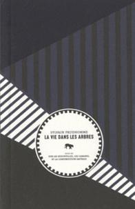 Sylvain Prudhomme - La vie dans les arbres - Suivi de Sur les bidonvilles, les cabanes et la construction sauvage.