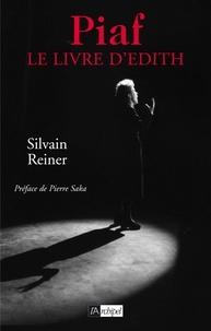 Sylvain Reiner et Silvain Reiner - Piaf, le livre d'Edith.