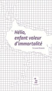 Sylvain Renard - Hélio, enfant voleur d'immortalité.